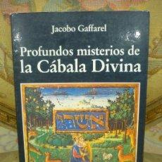 Libros de segunda mano: PROFUNDOS MISTERIOS DE LA CÁBALA DIVINA, DE JACOBO GAFFAREL. 1ª EDICIÓN 1.986.. Lote 107639599