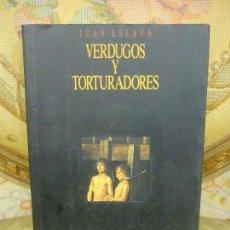 Gebrauchte Bücher - VERDUGOS Y TORTURADORES, DE JUAN ESLAVA. 1ª EDICIÓN 1.991. - 107639959