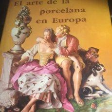 Libros de segunda mano: EL ARTE DE LA PORCELANA EN EUROPA EDITORIAL LIPSA. Lote 107745834
