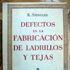 Libros de segunda mano: DEFECTOS EN LA FABRICACION DE LADRILLOS Y TEJAS CAUSAS Y MEDIOS A APLICAR PARA EVITARLOS - K SPINGLE. Lote 107781679