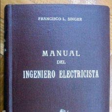 Libros de segunda mano: MANUAL DEL INGENIERO ELECTRICISTA-FRANCISCO L. SINGER-1ª. EDICIÓN-1952. Lote 107783875