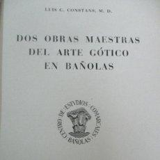 Libros de segunda mano: LUIS G. CONSTANS - DOS OBRAS MAESTRAS DEL ARTE GÓTICO EN BAÑOLAS (BANYOLES) - AÑO 1947. Lote 107912787