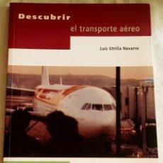 Libros de segunda mano: DESCUBRIR EL TRANSPORTE AÉREO; LUIS UTRILLA NAVARRO - AENA 2000. Lote 108079119