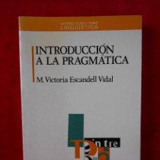Libros de segunda mano: INTRODUCCIÓN A LA PRAGMÁTICA, (M VICTORIA ESCANDELL) VIDAL ANTHROPOS 1993. Lote 108237555