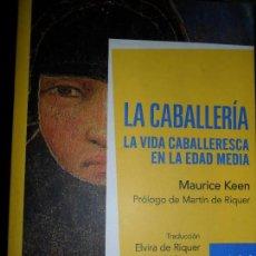 Libros de segunda mano: LA CABALLERÍA, LA VIDA CABALLERESCA EN LA EDAD MEDIA, MAURICE KEEN, ED. ARIEL. Lote 108328695