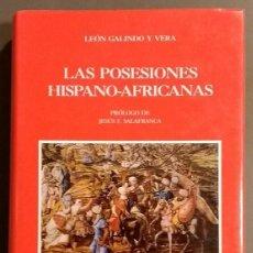 Libros de segunda mano: LAS POSESIONES HISPANO-AFRICANAS. LEÓN GALINDO Y VERA. ALGAZARA ED. 1993. MUY BUEN ESTADO!!. Lote 108344251