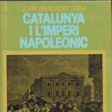 Libros de segunda mano: CATALUNYA I L' IMPERI NAPOLEONIC / J. MERCADER. BCN : ABADIA MOTSERRAT, 1978. 21X16CM. 370 P.. Lote 77550497