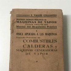 Libros de segunda mano: F. VALLES CALLANTES. TRATADO TEÓRICO - PRÁCTICO DE MAQUINAS DE VAPOR CÁDIZ, 1941. . Lote 111032347