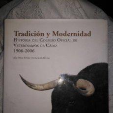 Libros de segunda mano: TRADICIÓN Y MODERNIDAD. HISTORIA COLEGIO OFICIAL DE VETERINARIOS CÁDIZ CABALLOS CERDOS BURROS PERRO . Lote 108432063