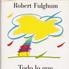Libros de segunda mano: TODO LO QUE REALMENTE NECESITO... - ROBERT FLUGHUM - CIRCULO LECTORES 1990. Lote 108451447
