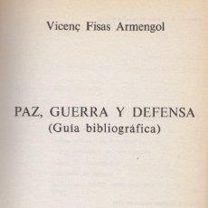 Libros de segunda mano: VICENÇ FISAS ARMENGOL. PAZ, GUERRA Y DEFENSA (GUÍA BIBLIOGRÁFICA). BARCELONA, 1985.. Lote 108588115