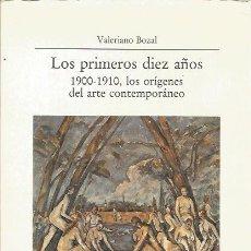 Libros de segunda mano: LOS PRIMEROS 10 AÑOS. 1900-1910, LOS ORÍGENES DEL ARTE CONTEMPORÁNEO - VALERIANO BOZAL - VISOR. Lote 108721091