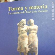 Libros de segunda mano: FORMA Y MATERIA -LA ESCULTURA DE JUAN LUIS VASALLO -. Lote 108750675