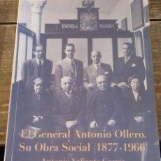 Libros de segunda mano: EL GENERAL ANTONIO OLLERO. SU OBRA SOCIAL (1877-1966) - ANTONIO VALIENTE GARCÍA, DEDICADO. Lote 108789391