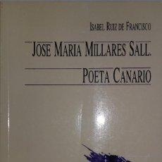 Libros de segunda mano: JOSE MARÍA MILLARES SALL - POETA CANARIO - ISABEL RUIZ DE FRANCISCO - CABILDO DE GRAN CANARIA 1989 . Lote 108794275