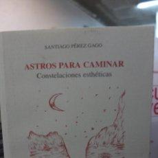 Libros de segunda mano: ASTROS PARA CAMINAR. CONSTELACIONES ESTHÉTICAS - SANTIAGO PEREZ GAGO. Lote 108815383
