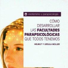 Libros de segunda mano: CÓMO DESARROLLAR LAS FACULTADES PARAPSICOLÓGICAS QUE TODOS TENEMOS. Lote 108818179