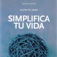 Libros de segunda mano: SIMPLIFICA TU VIDA ELAINE ST. JAMES . Lote 108821023