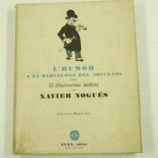 Libros de segunda mano: L'HUMOR A LA BARCELONA DEL NOUCENTS, 55 IL·LUSTRACIONS, XAVIER NOGUÉS, 1948, AYMÀ. 20X25CM. Lote 108860783