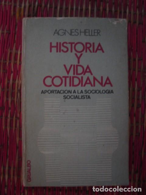 HISTORIA Y VIDA COTIDIANA. APORTACIÓN A LA SOCIOLOGÍA SOCIALISTA. AGNES HELLER. GRIJALBO, 1972 (Libros de Segunda Mano - Historia - Otros)