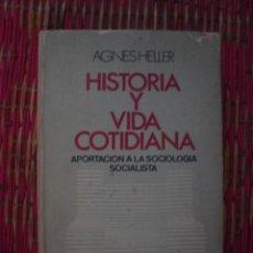 Libros de segunda mano: HISTORIA Y VIDA COTIDIANA. APORTACIÓN A LA SOCIOLOGÍA SOCIALISTA. AGNES HELLER. GRIJALBO, 1972. Lote 108862747