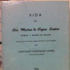 Libros de segunda mano: GERVASIO GONZÁLEZ LÓPEZ. VIDA DE STA. MARINA DE AGUAS SANTAS, VIRGEN Y MÁRTIR DE GALICIA. 1974. Lote 109012359