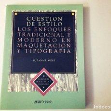 Libros de segunda mano: LOS ENFOQUES TRADICIONAL Y MODERNO EN MAQUETACIÓN Y TIPOGRAFÍA . SUZANNE WEST. 1991. Lote 109038708