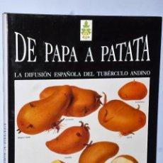 Libros de segunda mano: DE PAPA A PATATA. LA DIFUSIÓN ESPAÑOLA DEL TUBÉRCULO ANDINO . Lote 109057247