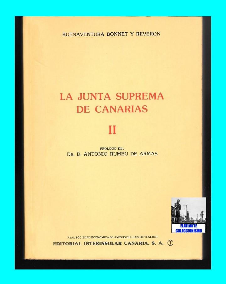 Libros de segunda mano: LA JUNTA SUPREMA DE CANARIAS I Y II BUENAVENTURA BONNET Y REVERÓN ANTONIO RUMEU DE ARMAS - HISTORIA - Foto 11 - 176523669
