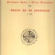 Libros de segunda mano: PRIVILEGIOS REALES Y VIEJOS DOCUMENTOS DE ARCOS DE LA FRONTERA. Lote 109236379