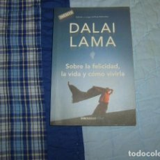 Libros de segunda mano: DALAI LAMA , SOBRE LA FELICIDAD , LA VIDA Y COMO VIVIRLA. Lote 109279435