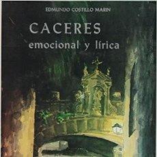 Libros de segunda mano: CÁCERES EMOCIONAL Y LÍRICA. EDMUNDO COSTILLO MARIN. Lote 109280455