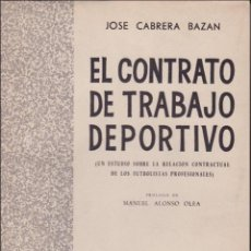 Libros de segunda mano: EL CONTRATO DE TRABAJO DEPORTIVO. DE JOSÉ CABRERA BAZÁN. TODO UN CLÁSICOY UN PIONERO EN EL TEMA. Lote 108215419