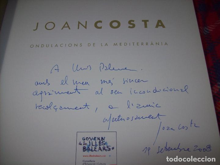 Libros de segunda mano: JOAN COSTA.ONDULACIONS DE LA MEDITERRÀNIA. DEDICATÒRIA I FIRMA ORIGINAL DE LAUTOR. 2008. FOTOS. - Foto 4 - 109415587