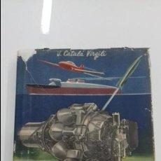 Libros de segunda mano: MOTORES DE REACCION J. CATALA VIRGILI 1948 175 GRABADOS 5 LAMINAS GRANDES MOTOR. Lote 109484383