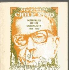 Libros de segunda mano: OSCAR WAIS. CHILE VIVO. MEMORIAS DE UN SOCIALISTA 1928-1970. Lote 109507447