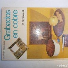 Libros de segunda mano: LIBROS ARTESANIA MANUALIDADES - GRABADOS EN COBRE W.BECKMANN COLECCION COMO HACER. Lote 109547755