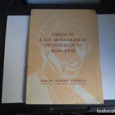 Libros de segunda mano: CARLOS III Y LAS ARTES GRÁFICAS ESPAÑOLAS EN EL SIGLO XVIII. Lote 109566451