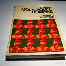Libros de segunda mano: B. FÉLIX MAÍZ. MOLA, AQUEL HOMBRE. DIARIO DE LA CONSPIRACIÓN 1936. ED. PLANETA, 1976.. Lote 109620891