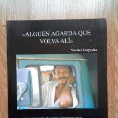 Libros de segunda mano: ALGUÉN AGARDA QUE VOLVA ALÍ - UNHA VISIÓN PERSOAL DA HABANA - MARIBEL LONGUEIRA. Lote 109733423