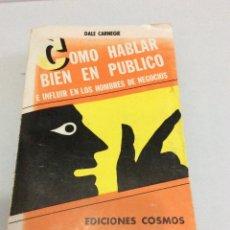 Libros de segunda mano: COMO HABLAR BIEN EN EL PÚBLICO. DALE CARNEGIE. COSMOS. 1972. Lote 109926707