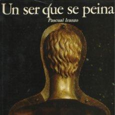 Libros de segunda mano: UN SER QUE SE PEINA, PASCUAL IRANZO -DEDICADO POR EL AUTOR-. Lote 110010483