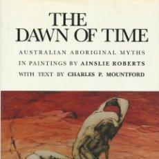 Libros de segunda mano: THE DAWN OF TIME. AUSTRALIAN ABORIGINAL MYTHS, CHARLES P. MOUNTFORD (TEXT) & AINSLIE ROBERTS (PAINT). Lote 110030403