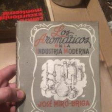 Libros de segunda mano: ANTIGUO LIBRO LOS AROMÁTICOS EN LA INDUSTRIA MODERNA POR JOSÉ MIRÓ- BRIGA AÑO 1951 . Lote 123342860