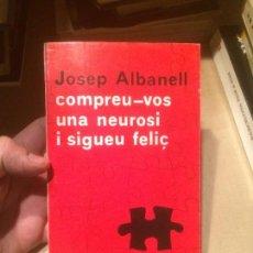 Libros de segunda mano: ANTIGUO LIBRO COMPREU-VOS UNA NEUROSI I SIGUEU FELIÇ ESCRITO POR JOSEP ALBANELL AÑO 1974 . Lote 110075003