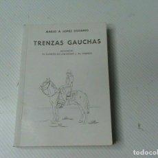 Libros de segunda mano: TRENZAS GAUCHAS. SEGUIDO DE EL CUARTO DE LAS SOGAS Y AL TRANCO. (AUTOR: MARIO A.LÓPEZ OSORNIO). Lote 108417963