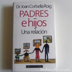 Libros de segunda mano: PADRES E HIJOS UNA RELACIÓN - LIBRO DR JOAN CORBELLA ROIG - FAMILIA EDUCACIÓN EDUCAR A NIÑOS -MADRES. Lote 110096199