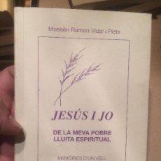 Libros de segunda mano: ANTIGUO LIBRO JESUS I JO DE LA MEVA POBRE LLUITA ESPIRIT ESCRITO POR MN. RAMON VIDAL PIETX AÑO 2002. Lote 110112335