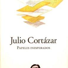 Libros de segunda mano: PAPELES INESPERADOS. JULIO CORTAZAR.. Lote 110130255
