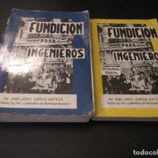 Libros de segunda mano: FUNDICIÓN PARA INGENIEROS. ABELARDO GARCÍA MATEOS. PRIMERA Y SEGUNDA PARTE. Lote 118313499
